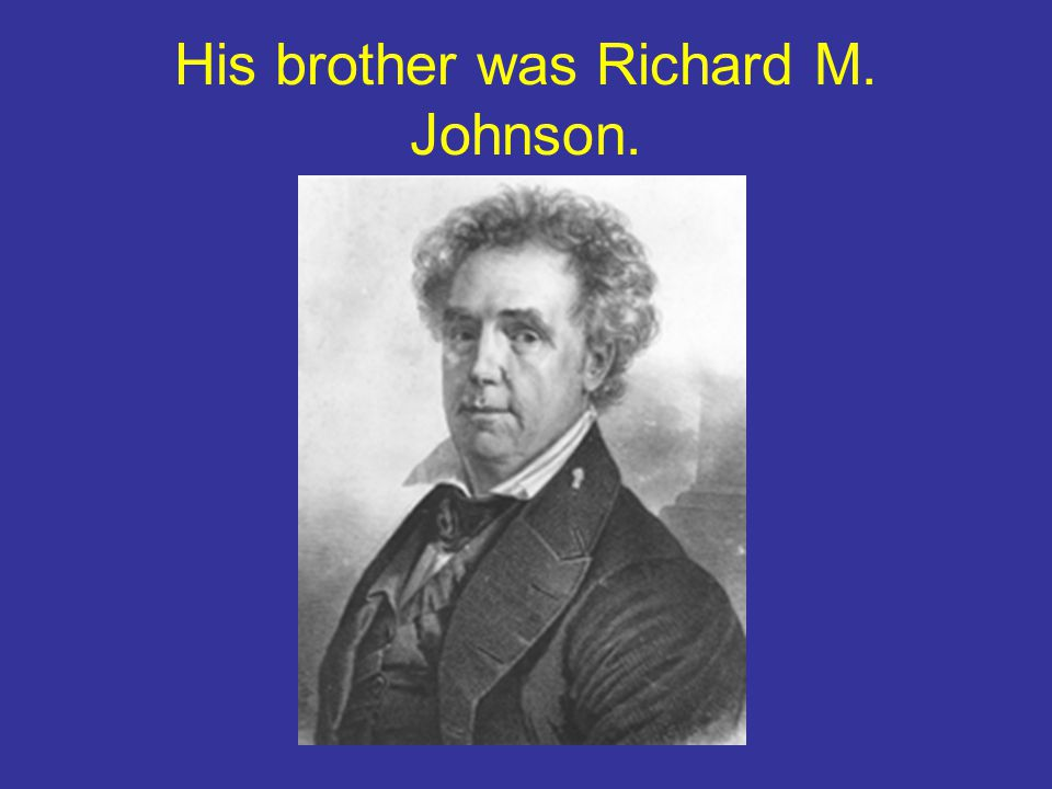 His brother was Richard M. Johnson.
