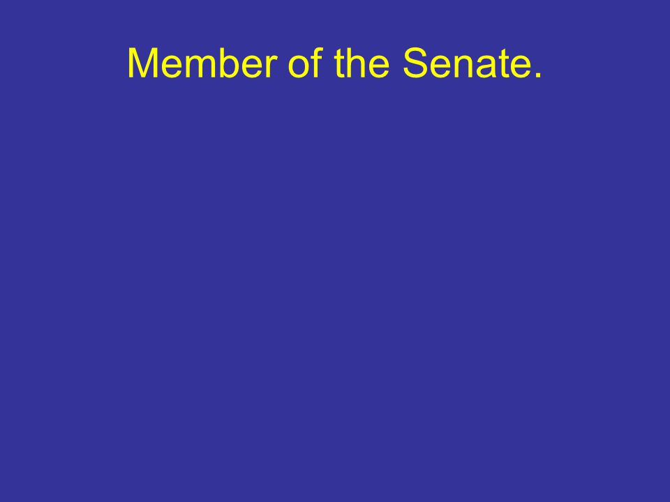 Member of the Senate.