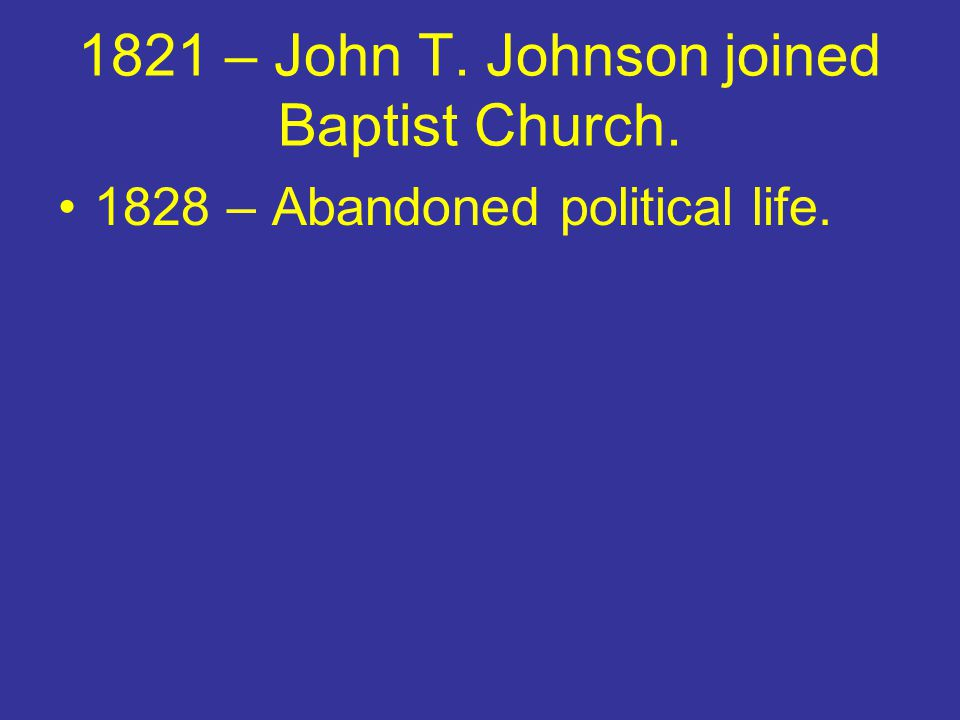 1821 – John T. Johnson joined Baptist Church.