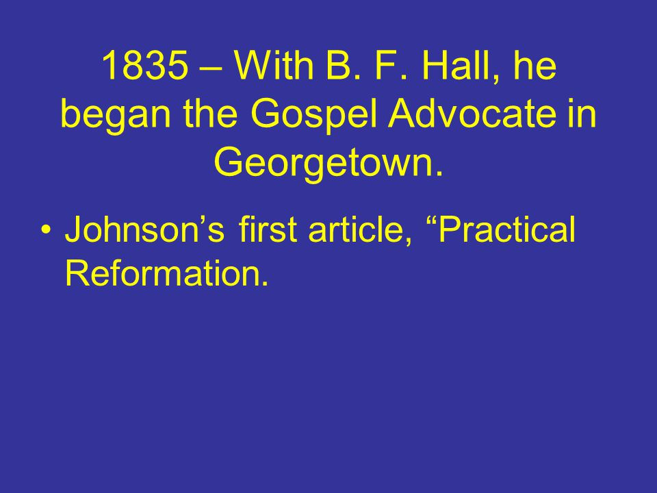 1835 – With B. F. Hall, he began the Gospel Advocate in Georgetown.