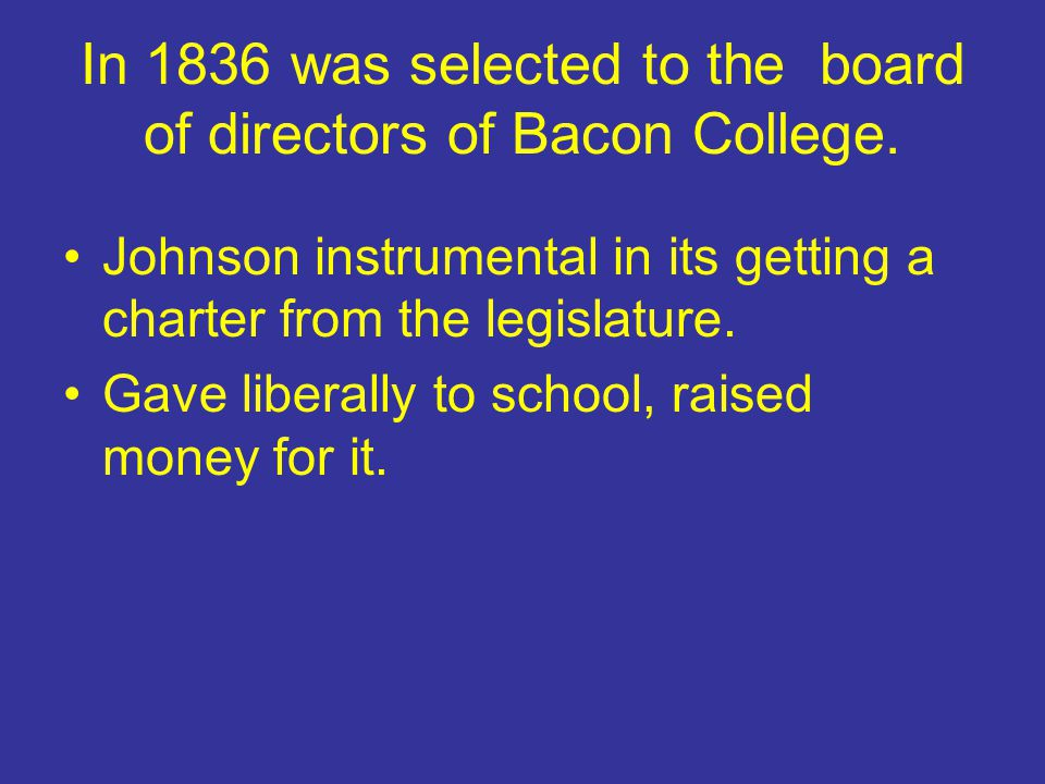 In 1836 was selected to the board of directors of Bacon College.