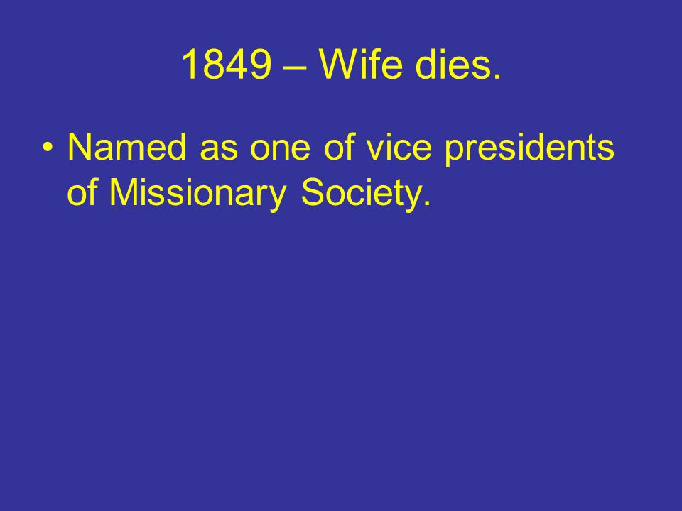 1849 – Wife dies. Named as one of vice presidents of Missionary Society.