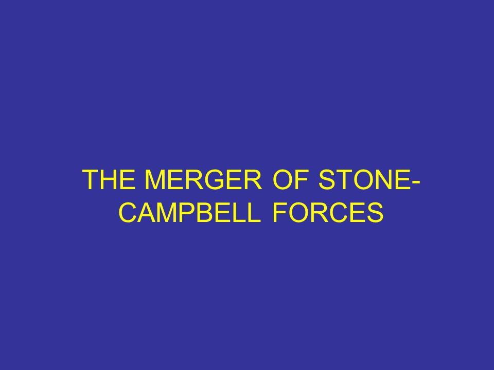 THE MERGER OF STONE-CAMPBELL FORCES