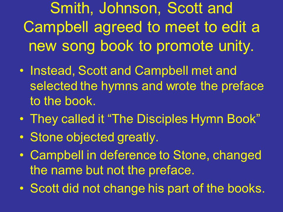 Smith, Johnson, Scott and Campbell agreed to meet to edit a new song book to promote unity.