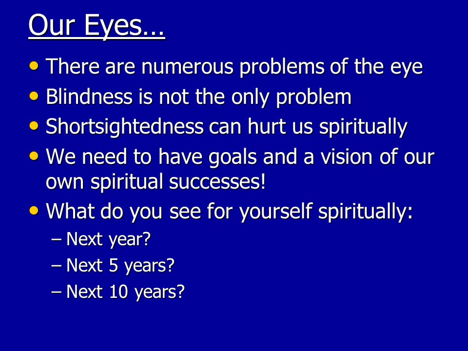Our Eyes… There are numerous problems of the eye