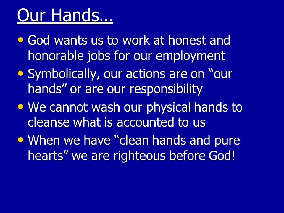 Our Hands… God wants us to work at honest and honorable jobs for our employment.