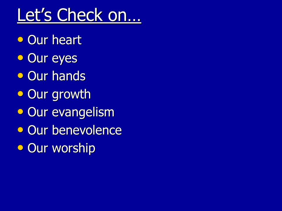 Let's Check on… Our heart Our eyes Our hands Our growth Our evangelism