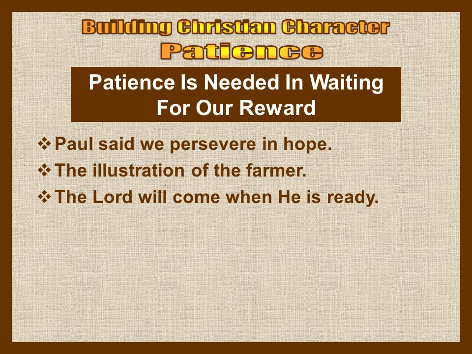 Patience Is Needed In Waiting For Our Reward