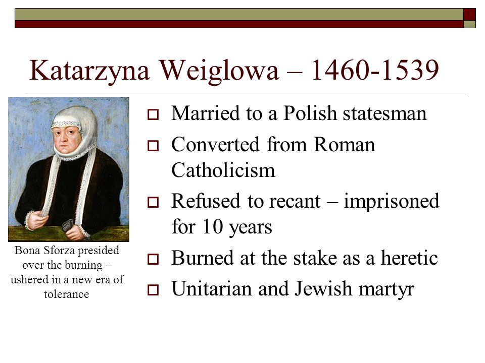 Katarzyna Weiglowa – 1460-1539 Married to a Polish statesman