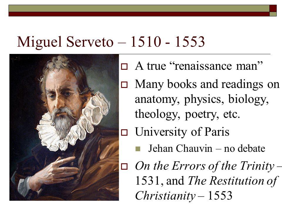 Miguel Serveto – 1510 - 1553 A true renaissance man