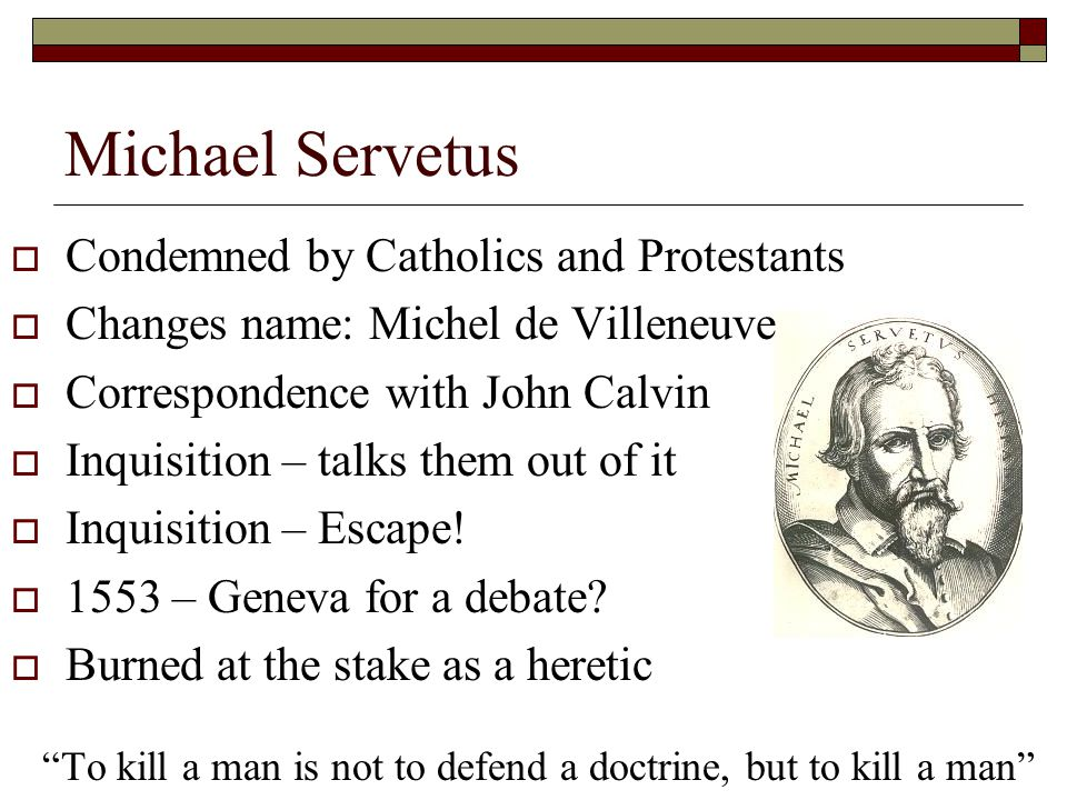 Michael Servetus Condemned by Catholics and Protestants