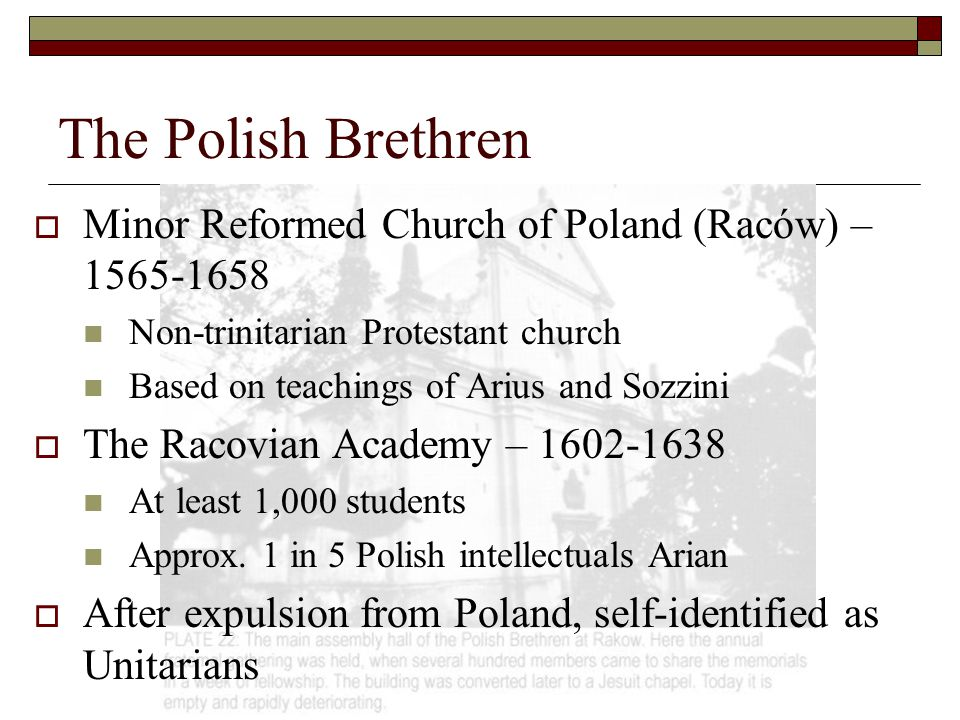 The Polish Brethren Minor Reformed Church of Poland (Raców) – 1565-1658. Non-trinitarian Protestant church.