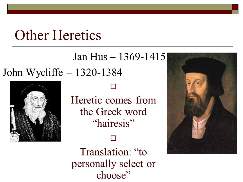 Other Heretics Jan Hus – 1369-1415 John Wycliffe – 1320-1384