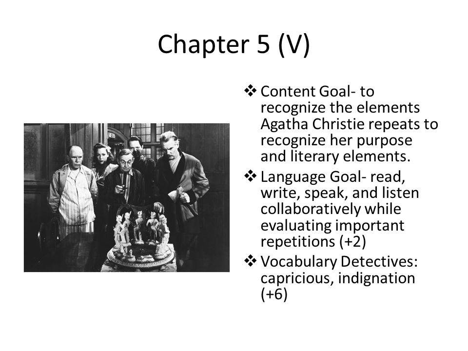 Chapter 5 (V) Content Goal- to recognize the elements Agatha Christie repeats to recognize her purpose and literary elements.