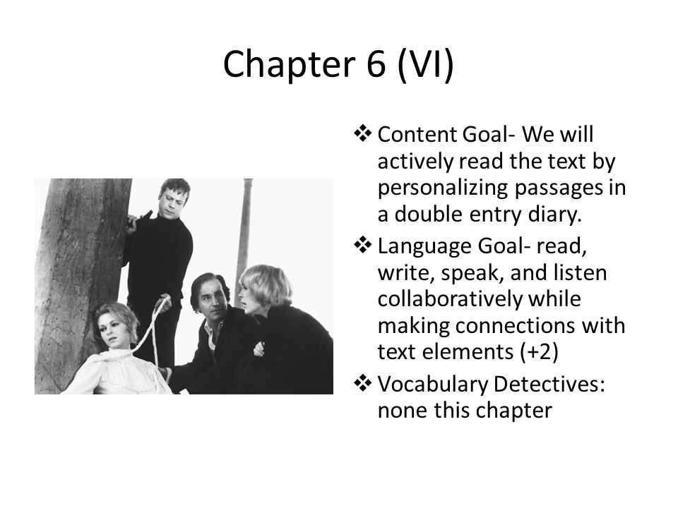 Chapter 6 (VI) Content Goal- We will actively read the text by personalizing passages in a double entry diary.