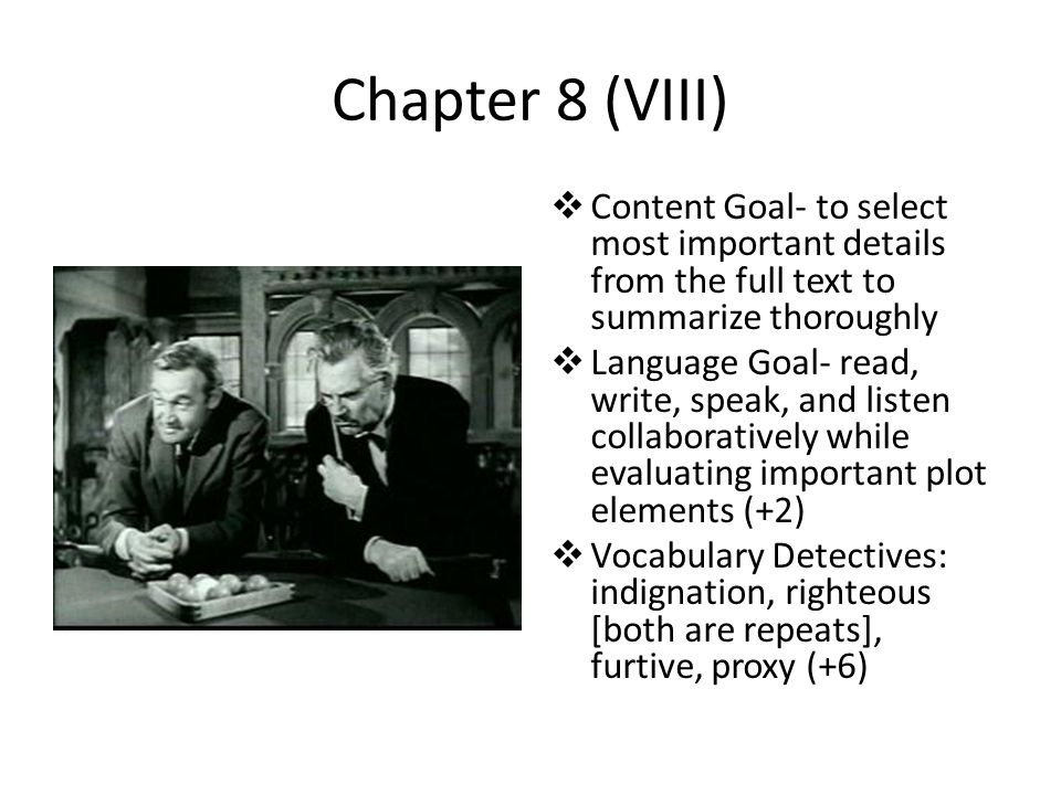 Chapter 8 (VIII) Content Goal- to select most important details from the full text to summarize thoroughly.