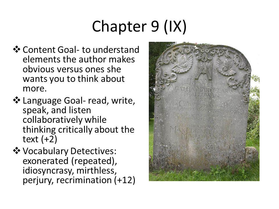 Chapter 9 (IX) Content Goal- to understand elements the author makes obvious versus ones she wants you to think about more.
