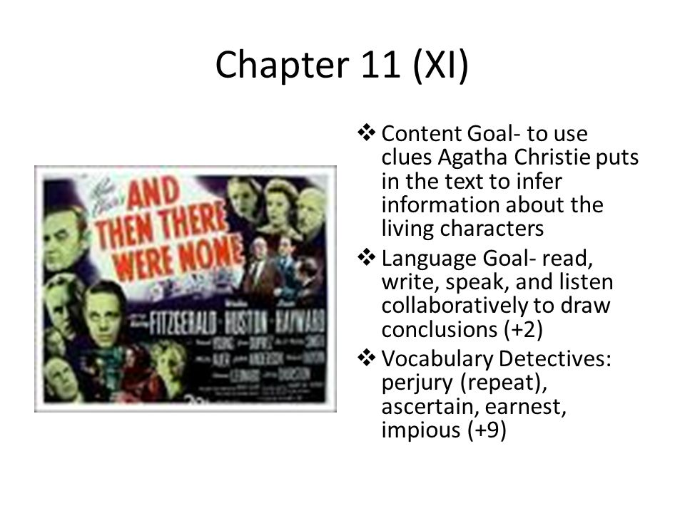 Chapter 11 (XI) Content Goal- to use clues Agatha Christie puts in the text to infer information about the living characters.