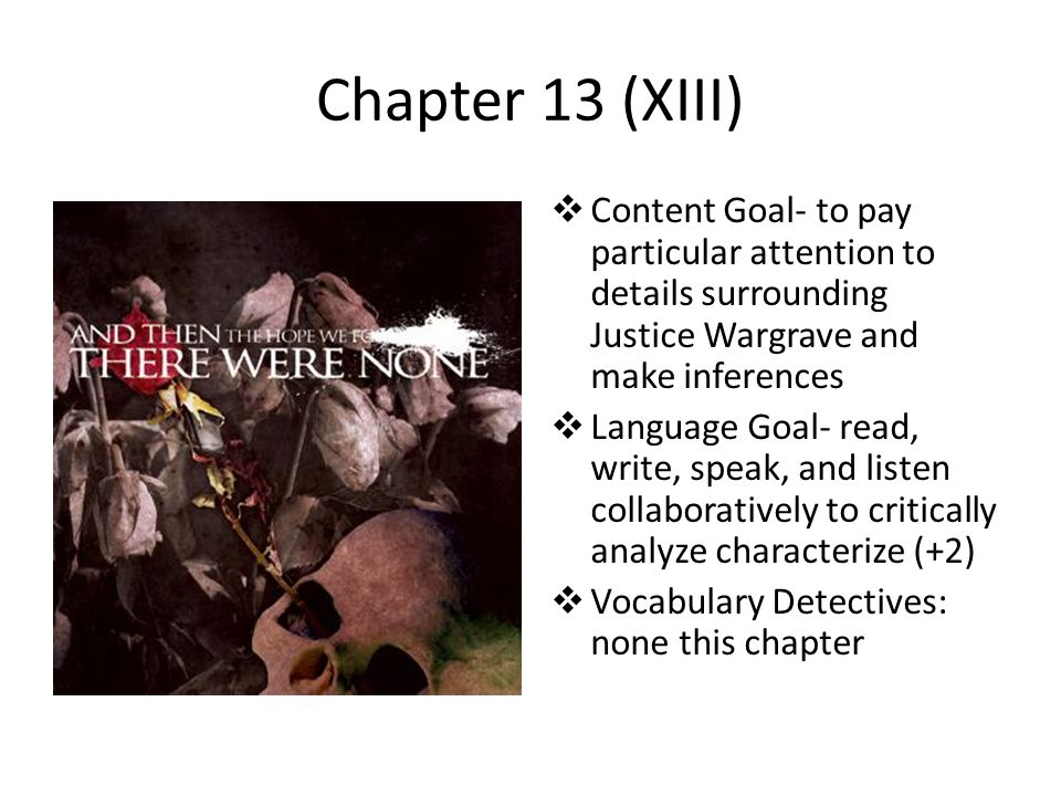 Chapter 13 (XIII) Content Goal- to pay particular attention to details surrounding Justice Wargrave and make inferences.