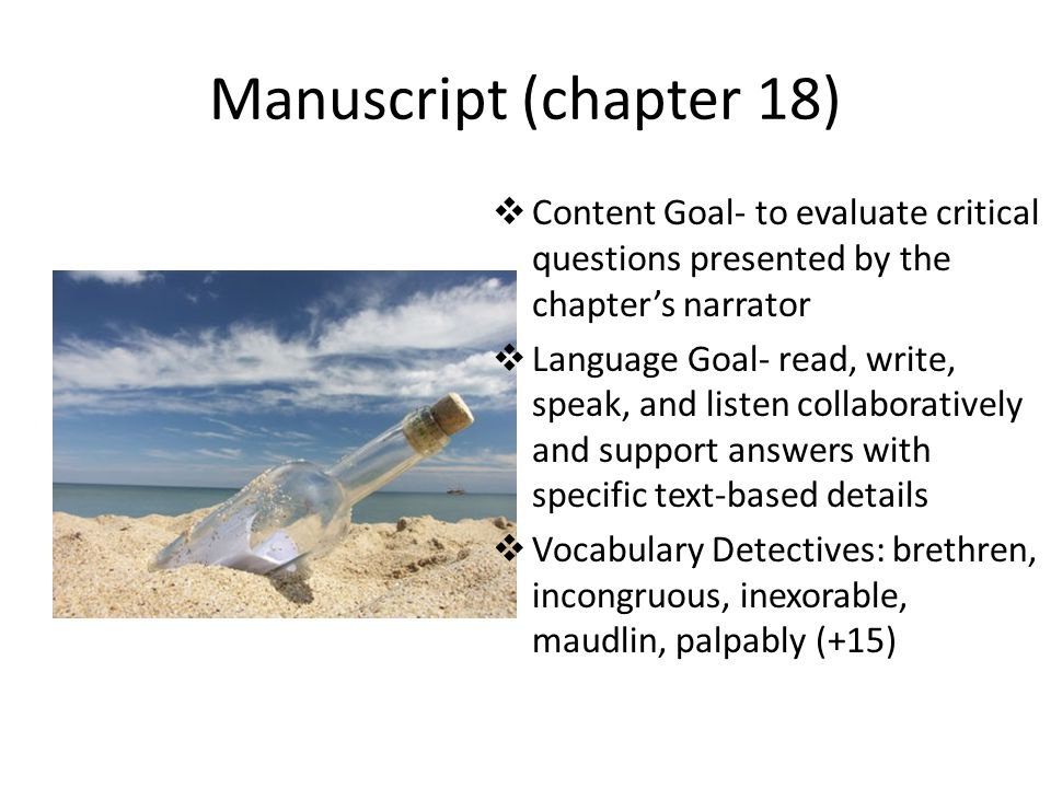 Manuscript (chapter 18) Content Goal- to evaluate critical questions presented by the chapter's narrator.
