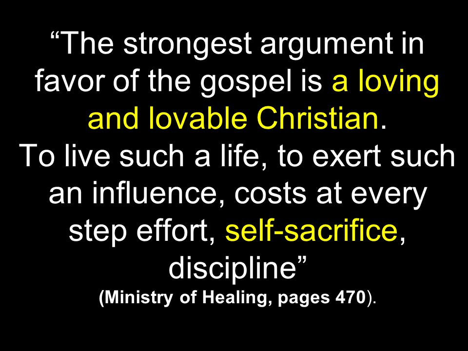 The strongest argument in favor of the gospel is a loving and lovable Christian.