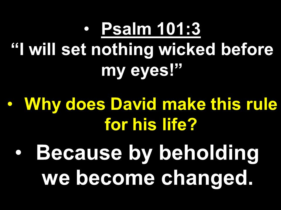 Because by beholding we become changed.
