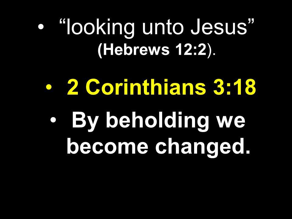 looking unto Jesus (Hebrews 12:2).