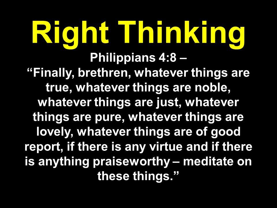 Right Thinking Philippians 4:8 –