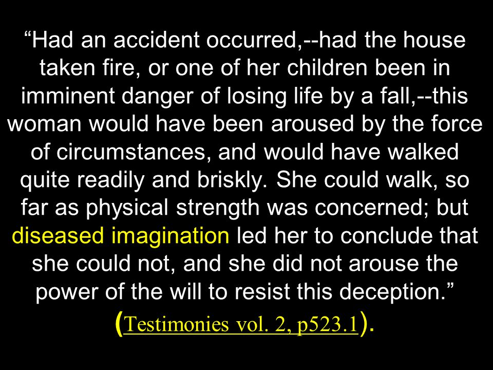 Had an accident occurred,--had the house taken fire, or one of her children been in imminent danger of losing life by a fall,--this woman would have been aroused by the force of circumstances, and would have walked quite readily and briskly.