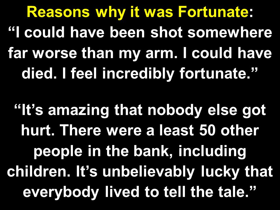 Reasons why it was Fortunate: