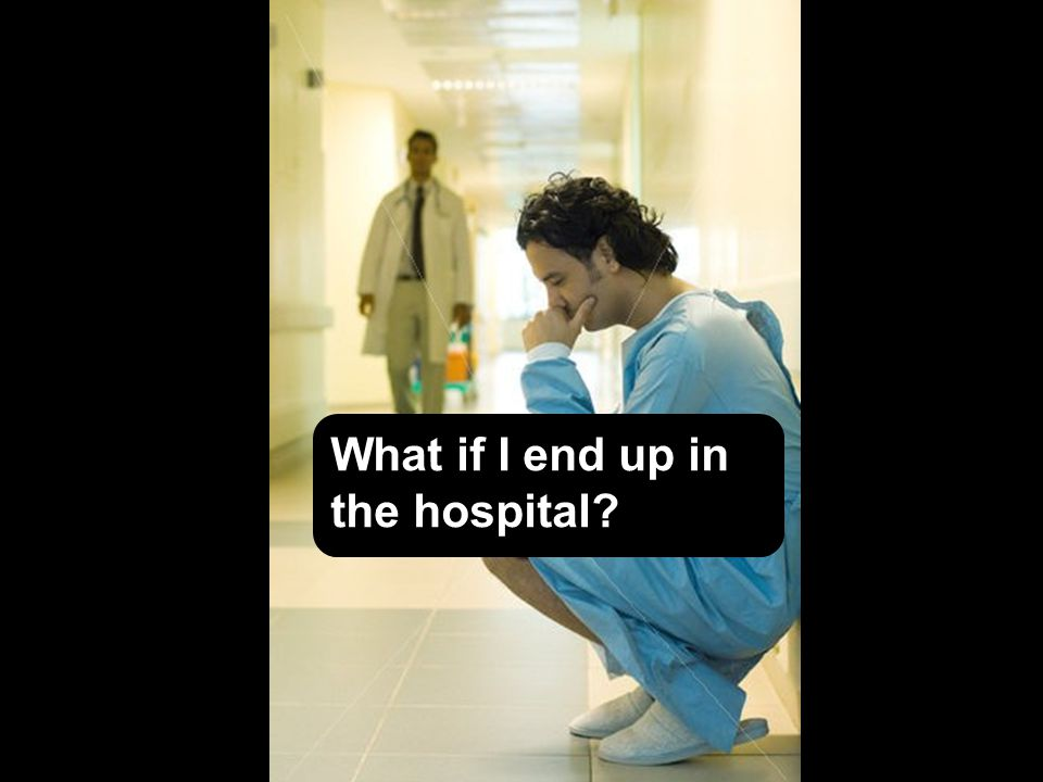 What if I end up in the hospital