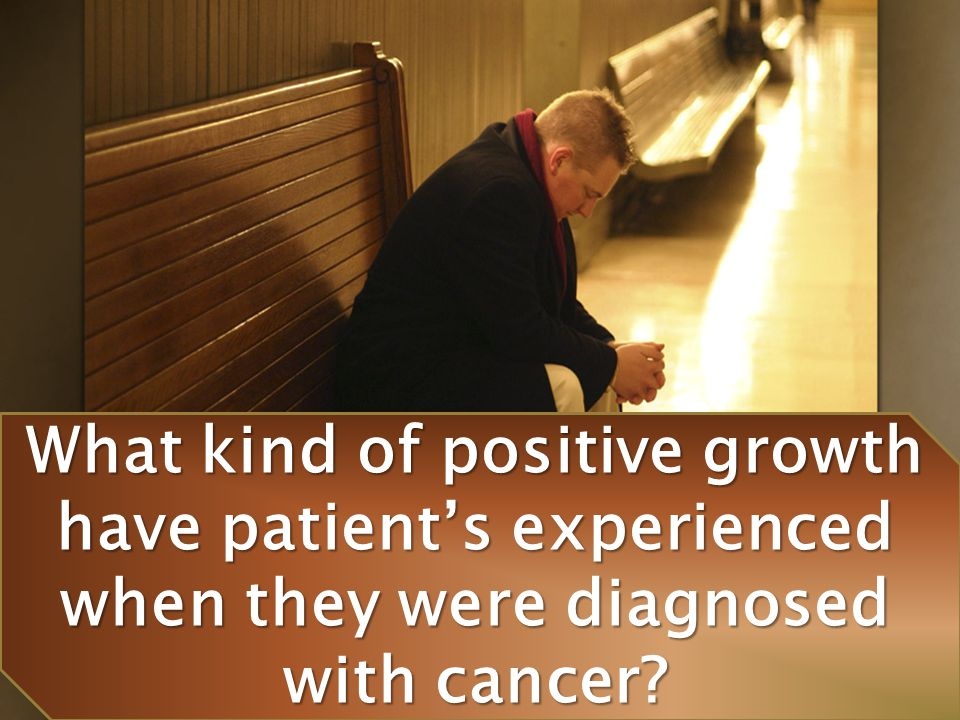 What kind of positive growth have patient's experienced when they were diagnosed with cancer