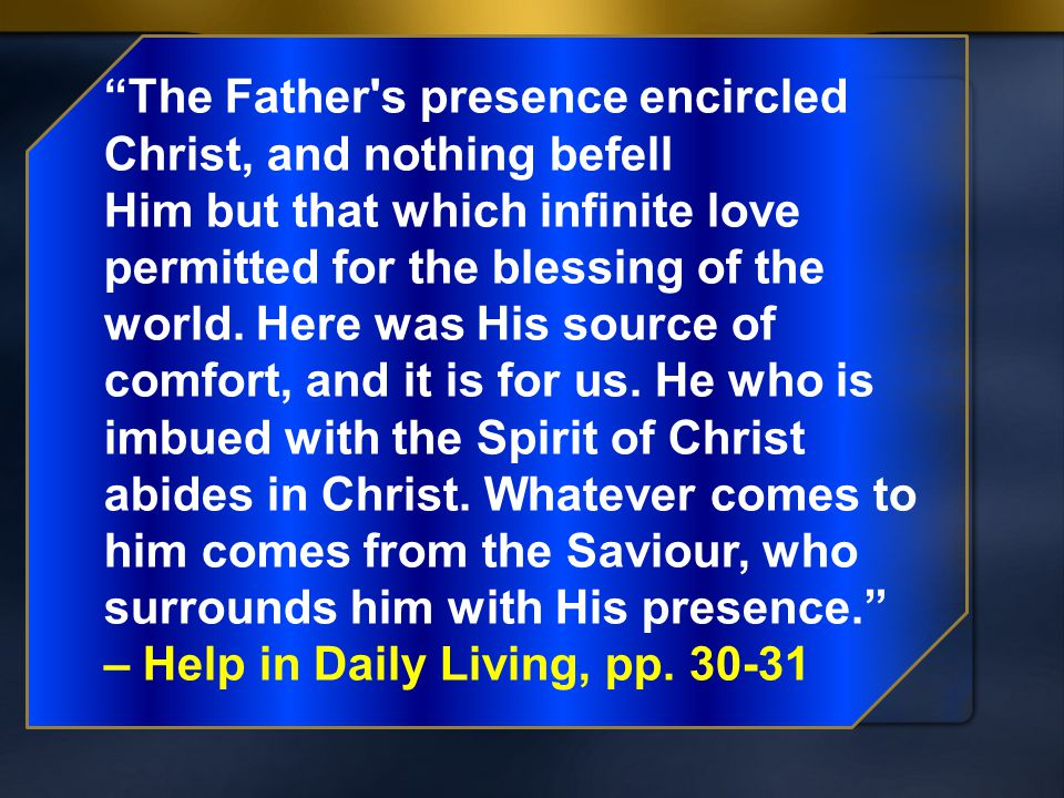 The Father s presence encircled Christ, and nothing befell