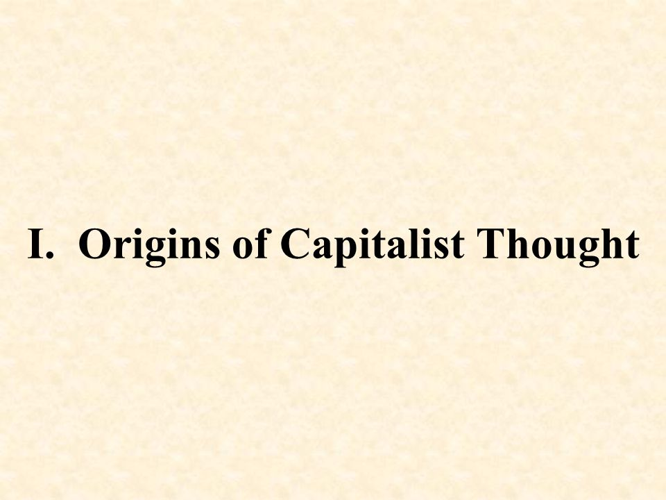 I. Origins of Capitalist Thought