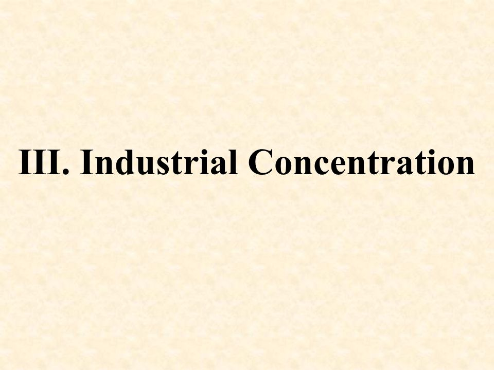 III. Industrial Concentration