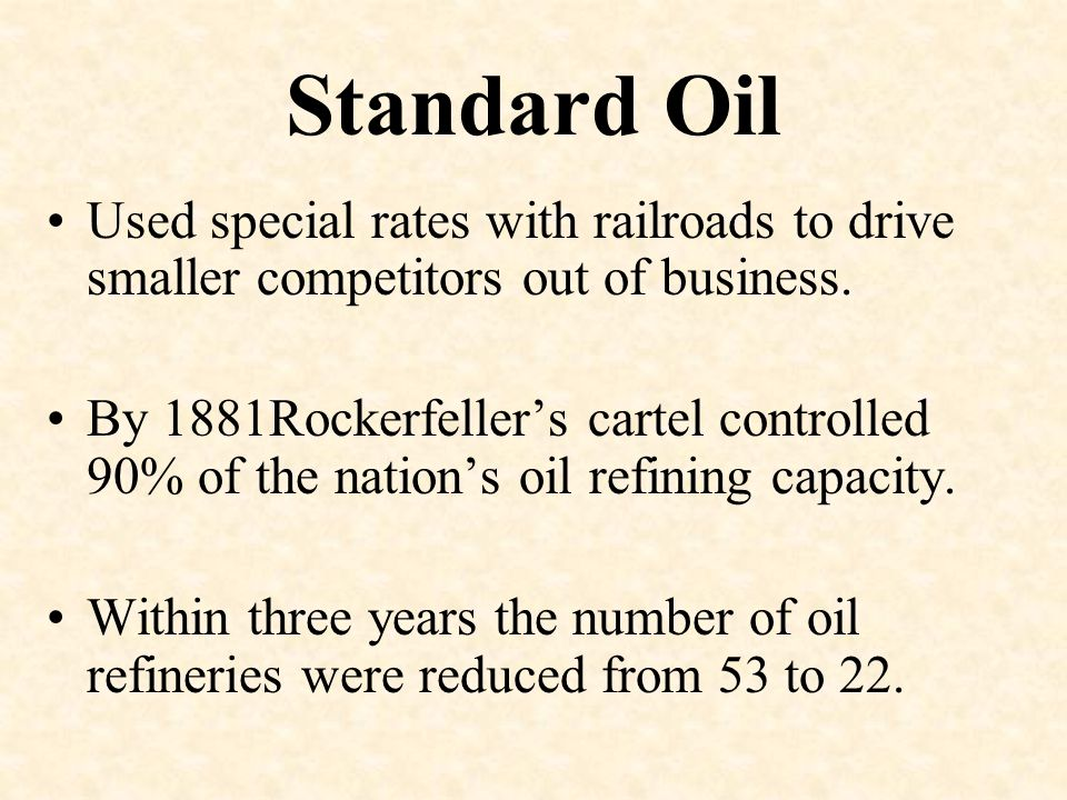 Standard Oil Used special rates with railroads to drive smaller competitors out of business.