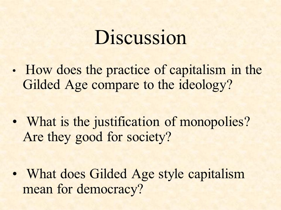 Discussion How does the practice of capitalism in the Gilded Age compare to the ideology