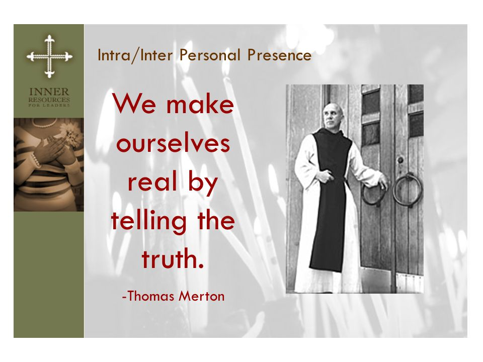 We make ourselves real by telling the truth.