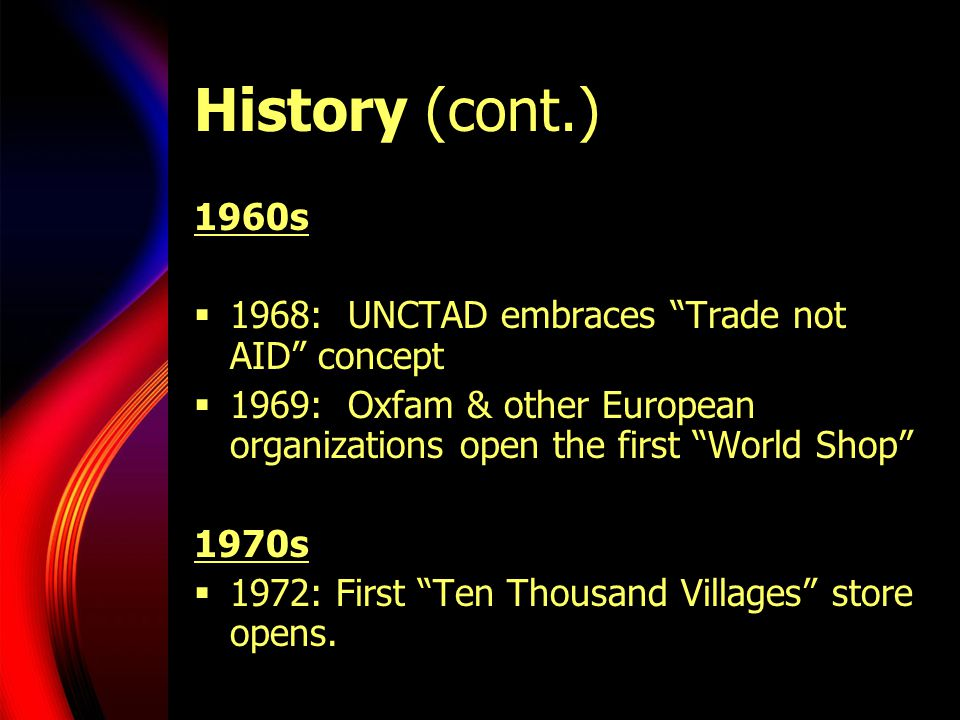 History (cont.) 1960s 1968: UNCTAD embraces Trade not AID concept