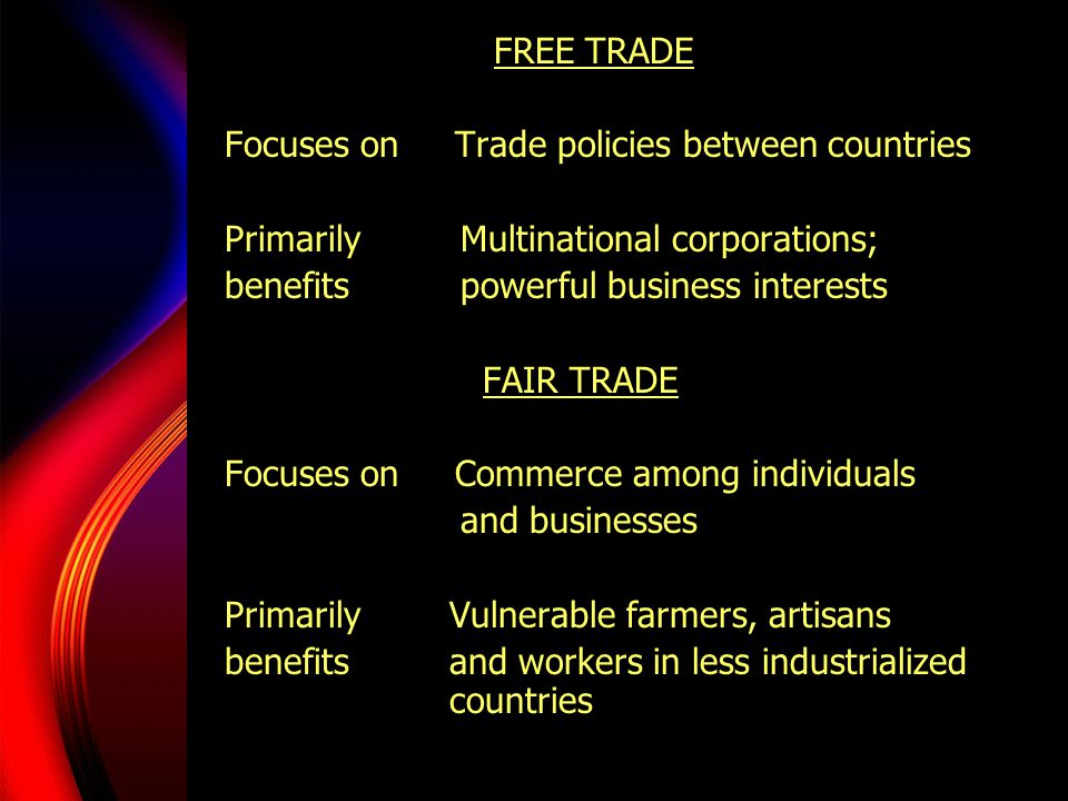 FREE TRADE Focuses on Trade policies between countries. Primarily Multinational corporations;