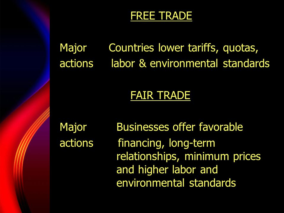 FREE TRADE Major Countries lower tariffs, quotas, actions labor & environmental standards.