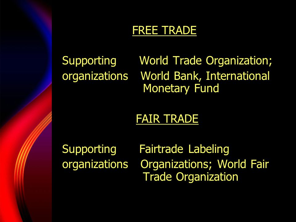 FREE TRADE Supporting World Trade Organization; organizations World Bank, International Monetary Fund.