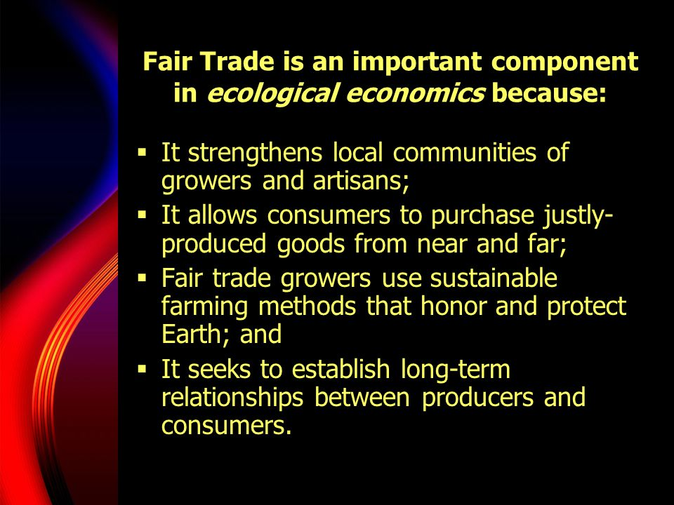 Fair Trade is an important component in ecological economics because:
