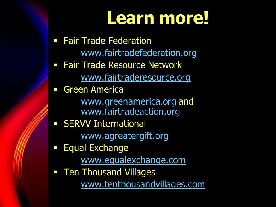 Learn more! Fair Trade Federation www.fairtradefederation.org
