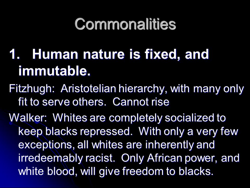 Commonalities 1. Human nature is fixed, and immutable.
