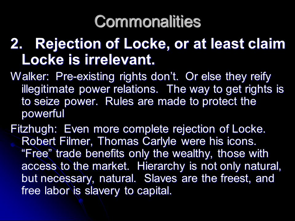 Commonalities 2. Rejection of Locke, or at least claim Locke is irrelevant.