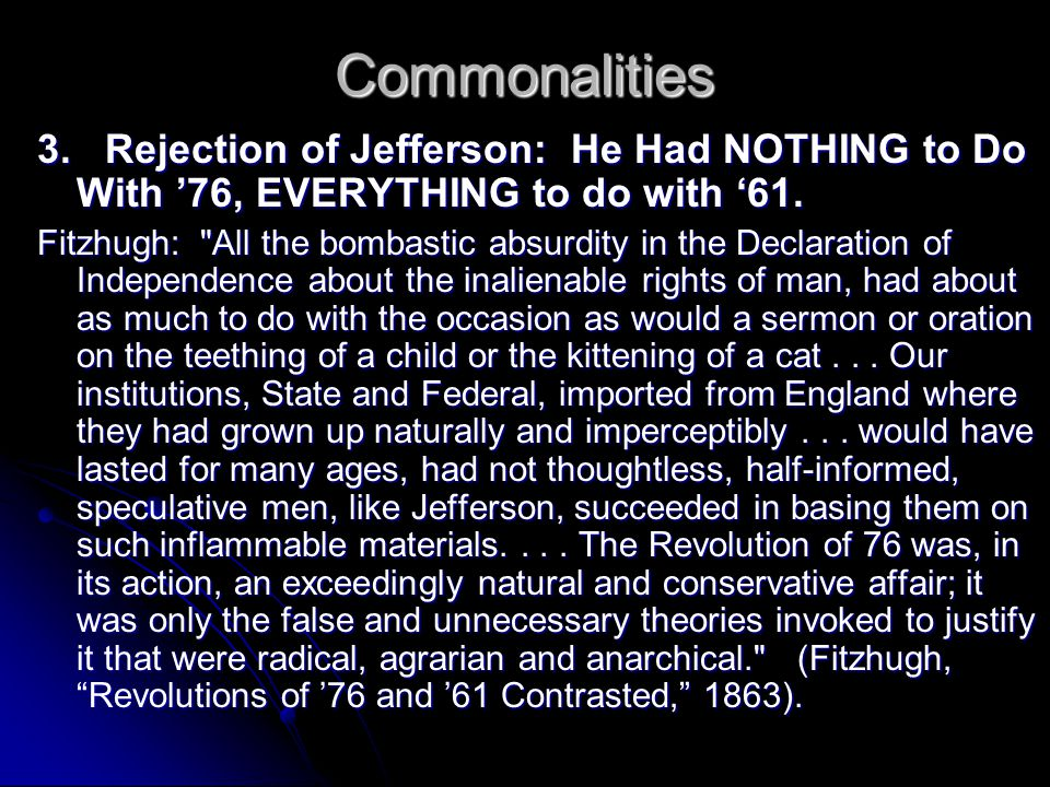 Commonalities 3. Rejection of Jefferson: He Had NOTHING to Do With '76, EVERYTHING to do with '61.