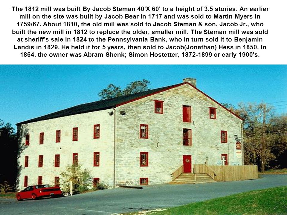The 1812 mill was built By Jacob Steman 40 X 60 to a height of 3