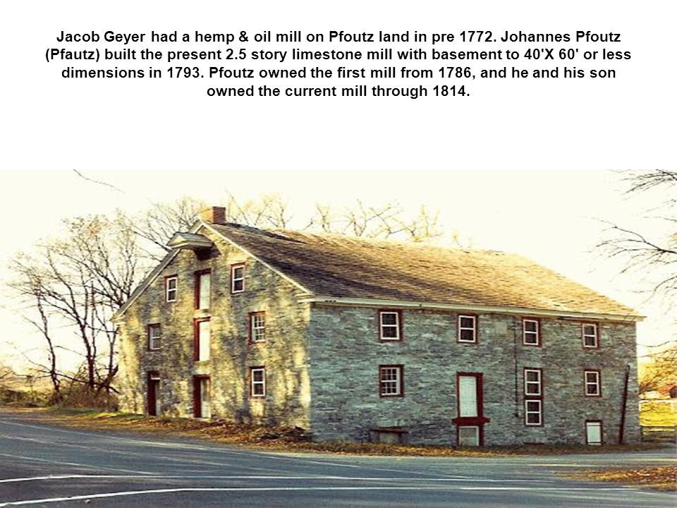 Jacob Geyer had a hemp & oil mill on Pfoutz land in pre 1772