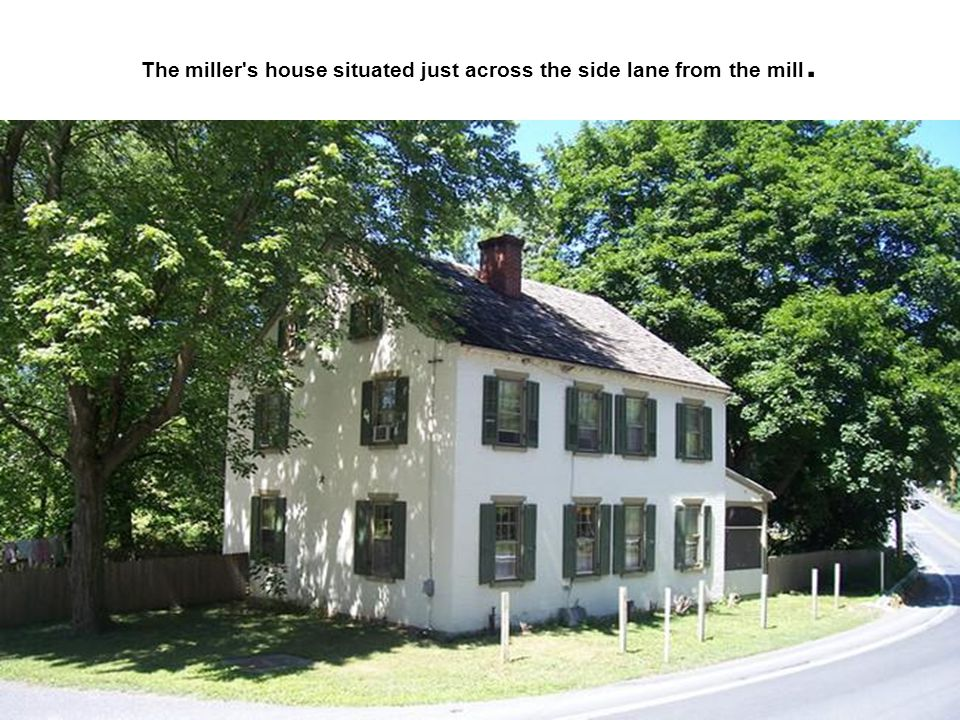 The miller s house situated just across the side lane from the mill.